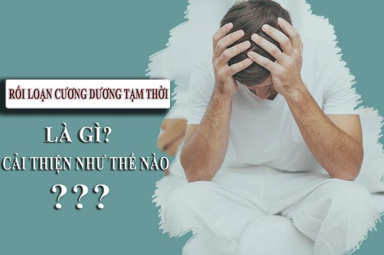 Rối loạn cương dương tạm thời là gì? nguyên nhân và cách điều trị