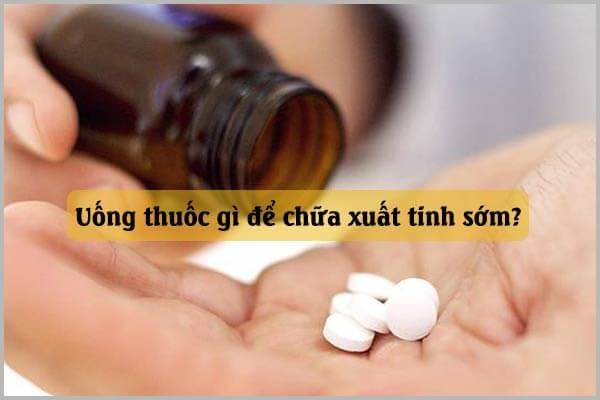 Top 5 loại thuốc trị xuất tinh sớm an toàn và hiệu quả