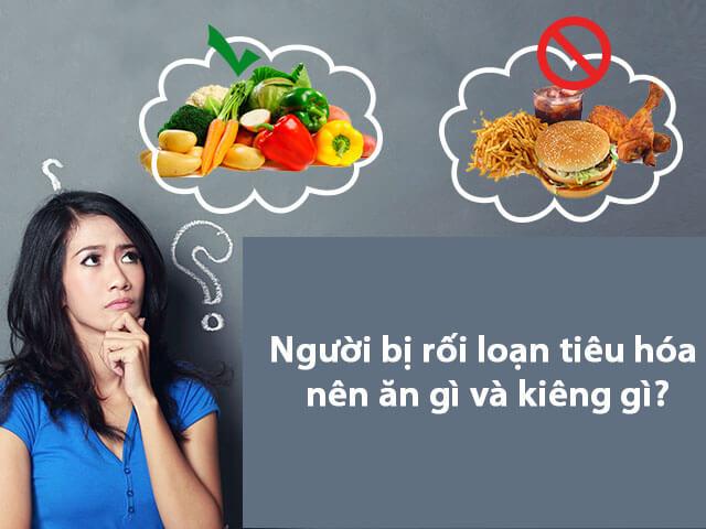 Người bị rối loạn tiêu hóa nên ăn gì và kiêng gì?