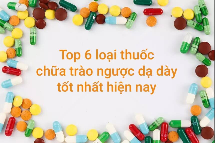 6 loại thuốc chữa trào ngược dạ dày thực quản được đánh giá tốt nhất