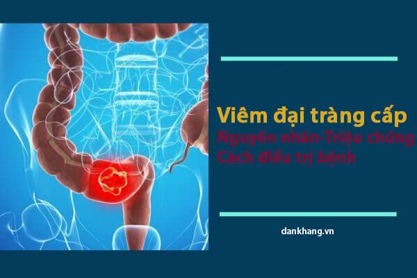 Viêm đại tràng cấp là gì? Nguyên nhân triệu chứng và cách điều trị bệnh hiệu quả